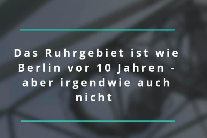 Warum das Ruhrgebiet wie Berlin vor 10 Jahren ist