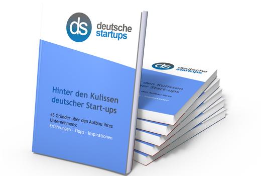 Hinter den Kulissen deutscher Start-ups: 45 Gründer über den Aufbau ihres Unternehmens